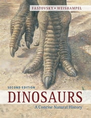 Dinosaurs: A Concise Natural History ebook by Fastovsky, David E.