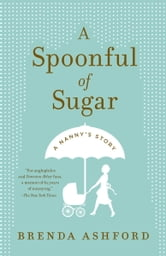 A Spoonful of Sugar - A Nanny's Story ebook by Brenda Ashford