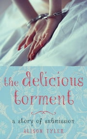 The Delicious Torment - A Story of Submission ebook by Alison Tyler