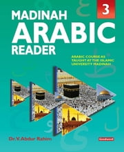 Madinah Arabic Reader: Book3 - Islamic Children's Books on the Quran, the Hadith and the Prophet Muhammad ebook by Dr. V. Abdur Rahim