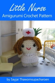 Little Nurse Amigurumi Crochet Pattern ebook by Sayjai Thawornsupacharoen