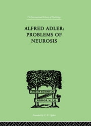 Alfred Adler: Problems of Neurosis - A Book of Case-Histories ebook by Mairet, Philippe