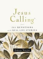 Jesus Calling, 365 Devotions with Real-Life Stories, Hardcover, with Full Scriptures ebook by Sarah Young