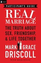 Real Marriage Participant's Guide ebook by Mark Driscoll