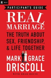Real Marriage Participant's Guide - The Truth About Sex, Friendship, and Life Together ebook by Mark Driscoll