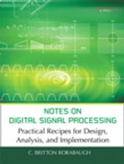 Notes on Digital Signal Processing - Practical Recipes for Design, Analysis and Implementation ebook by C. Britton Rorabaugh