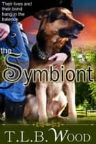 The Symbiont (The Symbiont Time Travel Adventures Series, Book 1) ebook by T.L.B. Wood