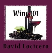 Wine 101: An Introduction to Wine and Wine Tasting ebook by David Locicero