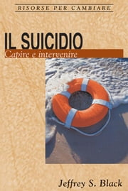 Il suicidio - Capire e intervenire ebook by Jeffrey S. Black