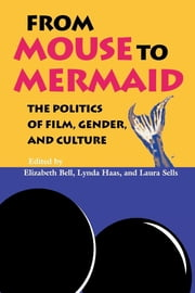 From Mouse to Mermaid - The Politics of Film, Gender, and Culture ebook by Elizabeth Bell,Lynda Haas,Laura Sells