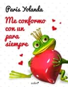 Me conformo con un para siempre ebook by Paris Yolanda