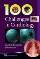 100 Challenges in Cardiology ebook by David R Ramsdale, Simon Modi