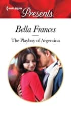 The Playboy of Argentina ebook by Bella Frances