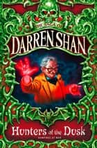 Hunters of the Dusk (The Saga of Darren Shan, Book 7) ebook by Darren Shan