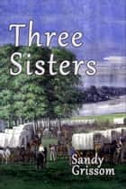 Three Sisters ebook by Sandy Grissom