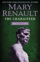 The Charioteer - A Novel ebook by Mary Renault