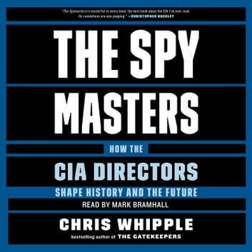 The Spymasters - How the CIA's Directors Shape History and Guard the Future 有聲書 by Chris Whipple