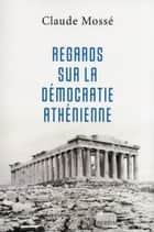 Regards sur la démocratie athénienne ebook by Claude MOSSÉ