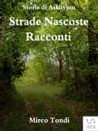 Strade Nascoste - Racconti eBook by
