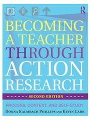 Becoming a Teacher through Action Research: Process, Context, and Self-Study ebook by Phillips,  Kevin