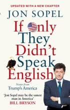 If Only They Didn't Speak English - Notes From Trump's America ebook by Jon Sopel