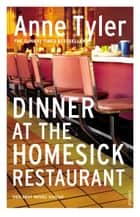 Dinner At The Homesick Restaurant eBook by Anne Tyler