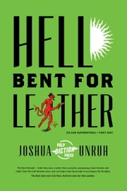 Hell Bent for Leather - Six-Gun Supernatural, #1 ebook by Joshua Unruh