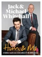 Him & Me ebook by Jack Whitehall, Michael Whitehall