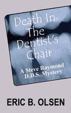 Death in the Dentist's Chair ebook by Eric B. Olsen
