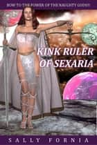 Kink Ruler of Sexaria ebook by Sally Fornia