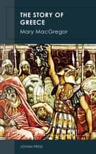 The Story of Greece ebook by Mary MacGregor