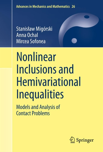Nonlinear Inclusions and Hemivariational Inequalities - Models and Analysis of Contact Problems ebook by Stanisław Migórski,Anna Ochal,Mircea Sofonea