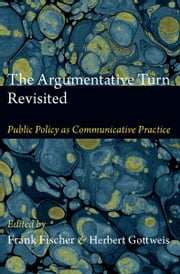 The Argumentative Turn Revisited - Public Policy as Communicative Practice ebook by Frank Fischer, Herbert Gottweis