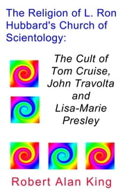 The Religion of L. Ron Hubbard's Church of Scientology: The Cult of Tom Cruise, John Travolta, and Lisa-Marie Presley ebook by Kobo.Web.Store.Products.Fields.ContributorFieldViewModel