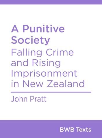 A Punitive Society - Falling Crime and Rising Imprisonment in New Zealand ebook by John Pratt
