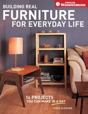 Building Real Furniture for Everyday Life ebook by Gleason, Chris
