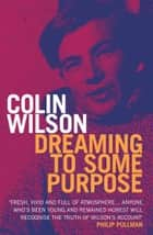 Dreaming To Some Purpose ebook by Colin Wilson