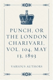 Punch, or the London Charivari, Vol. 104, May 13, 1893 ebook by Various Authors
