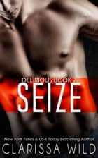 Seize (Delirious Book 2) - BDSM Billionaire Dark Romance ebook by Clarissa Wild