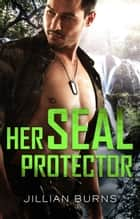 Her Seal Protector ebook by Jillian Burns