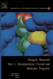 Energetic Materials - Part 1. Decomposition, Crystal and Molecular Properties ebook by P.A. Politzer, JS Murray