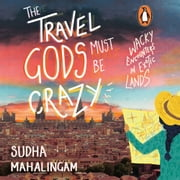 The Travel Gods Must be Crazy audiobook by Sudha Mahalingam