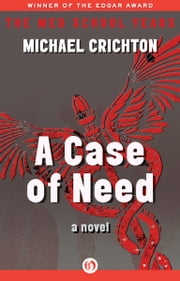 A Case of Need - A Novel ebook by Michael Crichton,Jeffery Hudson