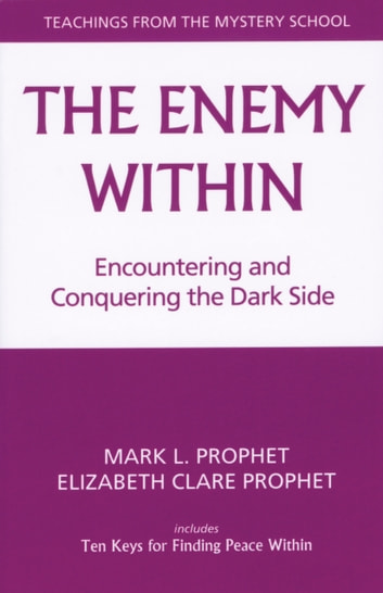 The Enemy Within - Encountering and Conquering the Dark Side ebook by Mark L. Prophet,Elizabeth Clare Prophet
