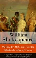 Othello, der Mohr von Venedig / Othello, the Moor of Venice - Zweisprachige Ausgabe - (Deutsch-Englisch) ebook by William Shakespeare, Christoph Martin Wieland