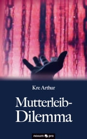 Mutterleib-Dilemma ebook by Kre Arthur