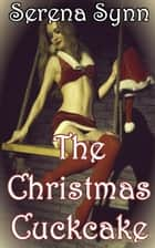 The Christmas Cuckcake ebook by Serena Synn