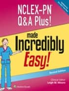 NCLEX-PN Q&A Plus! Made Incredibly Easy! ebook by Leigh W. Moore