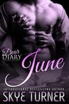 June - Dear Diary Short Stories ebook by Skye Turner