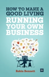 How to Make a Good Living Running Your Own Business - A low-cost way to start a business you can live off ebook by Robin Bennett